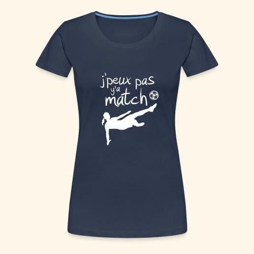 Foot féminin - J'peux pas y'a match - footballeuse - T-shirt Premium Femme