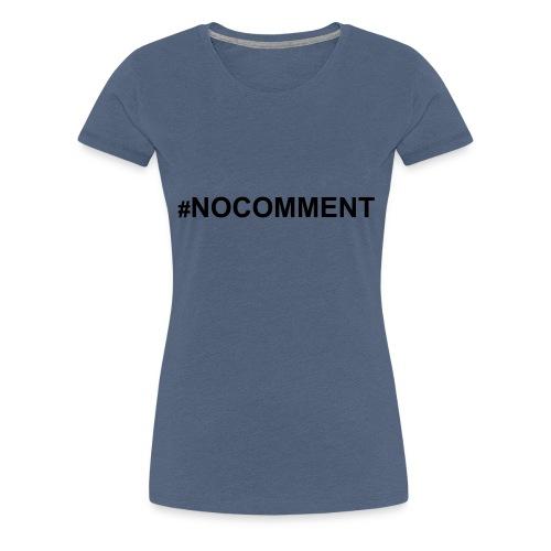 #nocomment - Frauen Premium T-Shirt