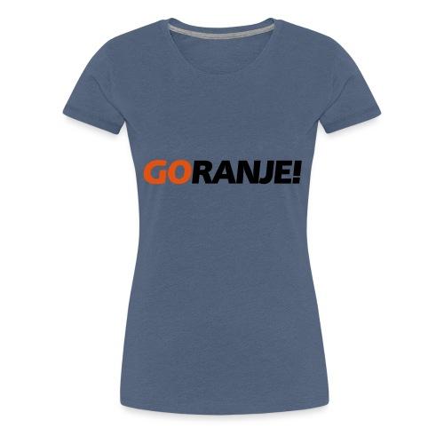 Go Ranje - Goranje - 2 kleuren - Vrouwen Premium T-shirt