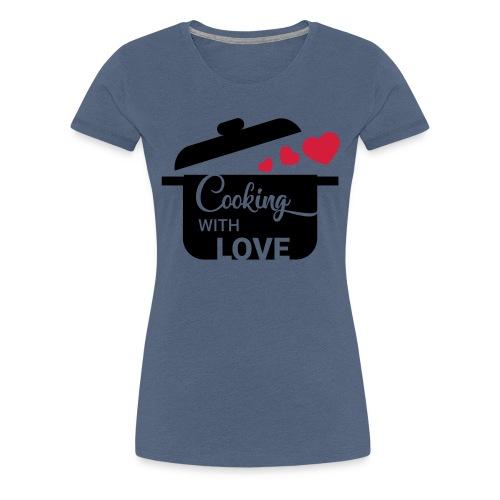 Cooking with love - Frauen Premium T-Shirt