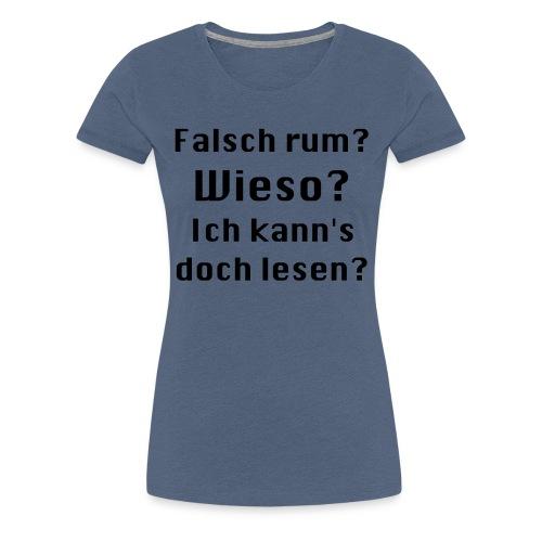 Falsch rum - Frauen Premium T-Shirt
