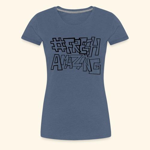 Fresh Amazing New - Frauen Premium T-Shirt