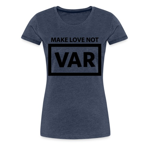 Make Love Not Var - Vrouwen Premium T-shirt
