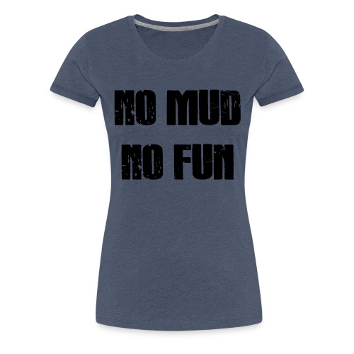 No Mud No Fun - Frauen Premium T-Shirt