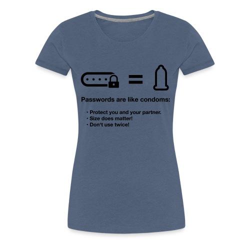 Passwords are like condoms - Frauen Premium T-Shirt