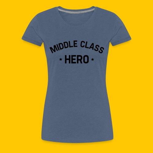 Middle Class Hero - Women's Premium T-Shirt
