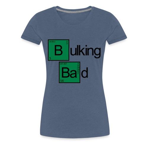 Bulking Bad - Frauen Premium T-Shirt
