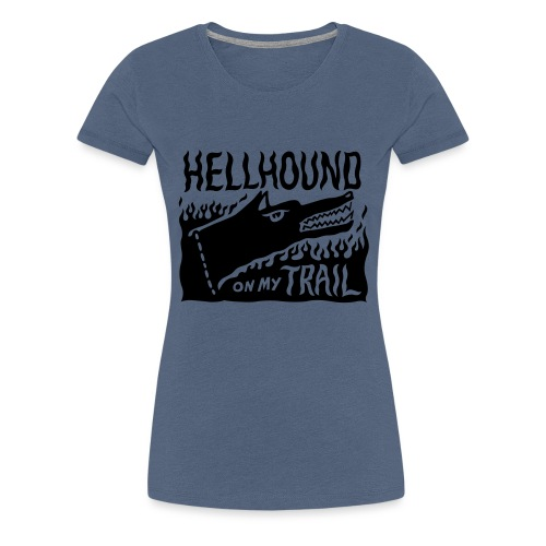 Hellhound on my trail - Women's Premium T-Shirt