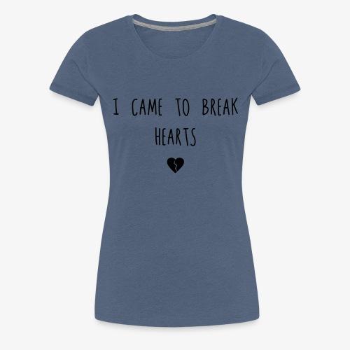 I came to break Hearts - Frauen Premium T-Shirt