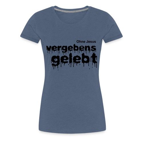 Vergebens gelebt (JESUS shirts) - Women's Premium T-Shirt