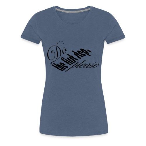 do the first step, please (21) - Frauen Premium T-Shirt