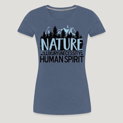 Nature is not a luxury ... für Naturliebhaber! - Frauen Premium T-Shirt