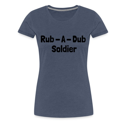 Rub - A - Dub Soldier - Frauen Premium T-Shirt