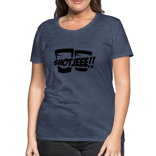 Shotjeee!! - Vrouwen Premium T-shirt