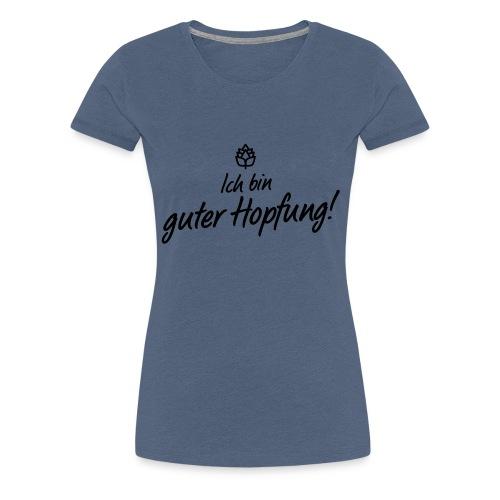 Guter Hopfung - Frauen Premium T-Shirt