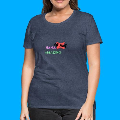 Hana Is Not Amazing T-Shirts - Women's Premium T-Shirt