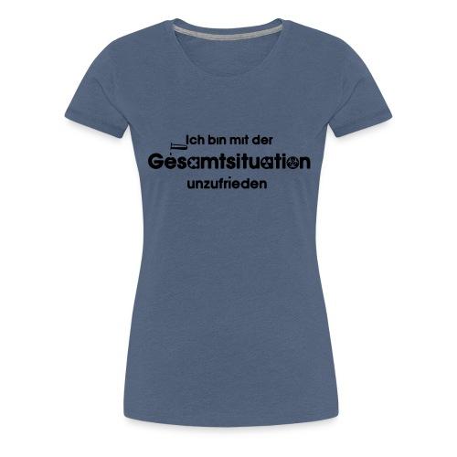 Ich bin Mit der Gesamtsituation unzufrieden - Frauen Premium T-Shirt
