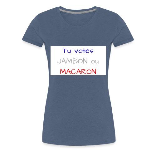 Tu votes JAMBON ou MACARON - T-shirt Premium Femme