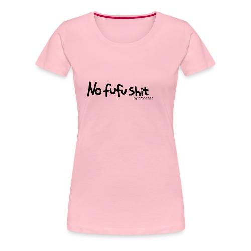 no fufu shit by brochner - Dame premium T-shirt