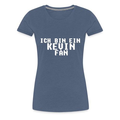 ICH BIN EIN KEVIN FAN LOGO WEIß - Frauen Premium T-Shirt