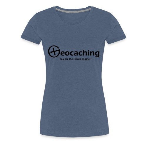 Geocaching You are the search engine - Frauen Premium T-Shirt