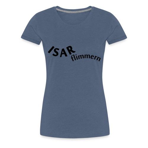 Isar_flimmern - Frauen Premium T-Shirt