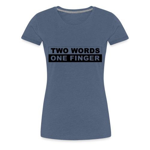 Two Words - One Finger - Frauen Premium T-Shirt