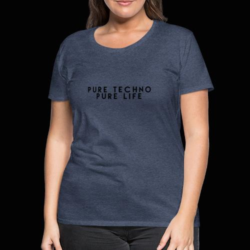 Pure Techno Pure Life Black - Frauen Premium T-Shirt
