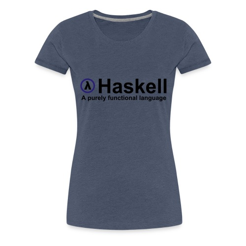 Haskell, A purely functional language (for fully - Women's Premium T-Shirt