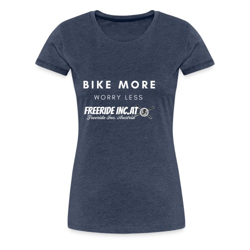 BIKE MORE WORRY LESS weiß - Frauen Premium T-Shirt