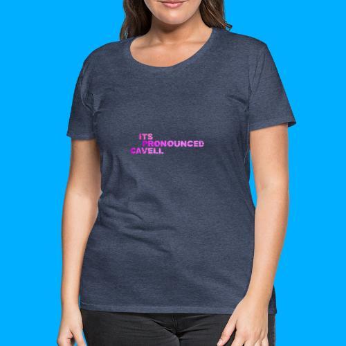 Its Pronounced Cavell Shirts - Women's Premium T-Shirt