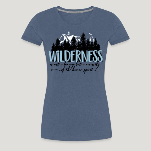 Wilderness is not a luxury but necessity of spirit - Frauen Premium T-Shirt