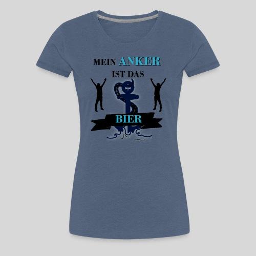 Bier Bierspruch Mein ANKER ist das BIER - Frauen Premium T-Shirt