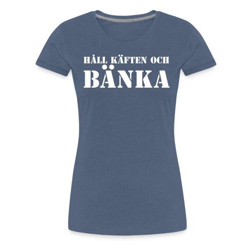 Håll käften och bänka - Premium-T-shirt dam