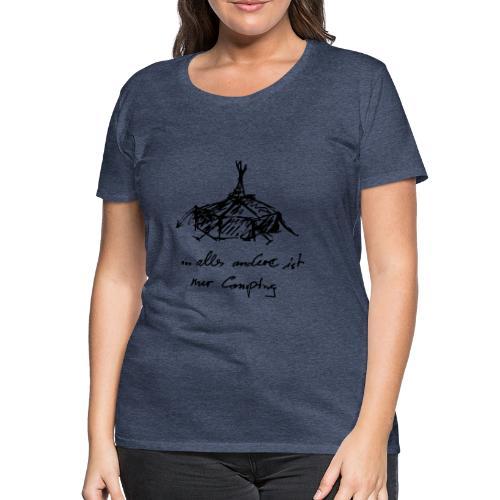 ...alles andere ist nur Camping - Frauen Premium T-Shirt