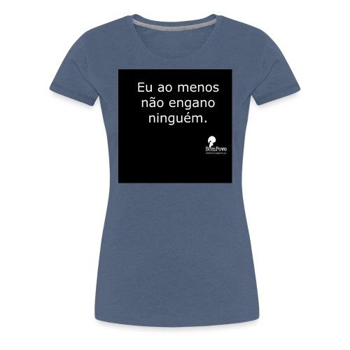 Eu ao menos não engano ninguém preta - Women's Premium T-Shirt