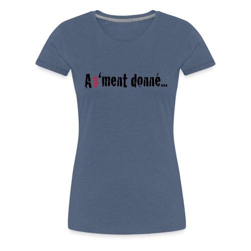 A un 'ment donné... - T-shirt Premium Femme