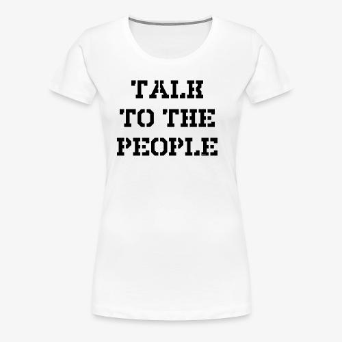 Talk to the people - schwarz - Frauen Premium T-Shirt