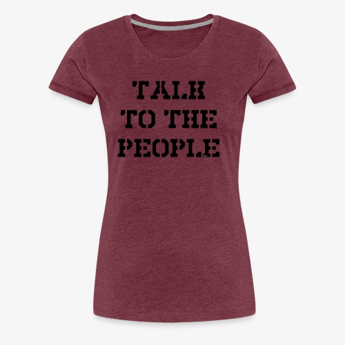 Talk to the people - schwarz - Frauen Premium T-Shirt