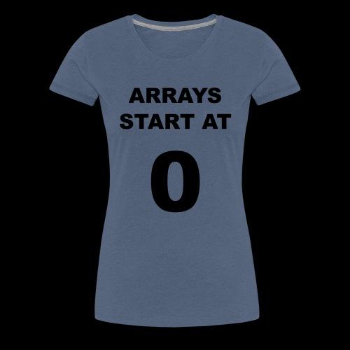 Arrays start at 0 - Women's Premium T-Shirt