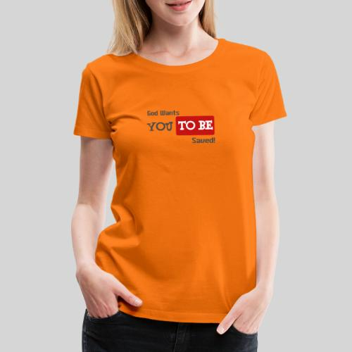 God wants you to be saved Johannes 3,16 - Frauen Premium T-Shirt