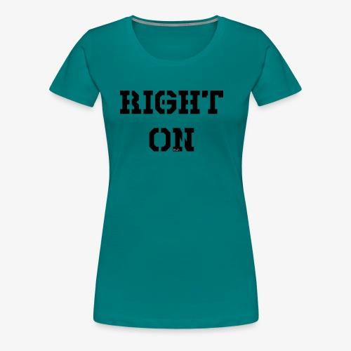 Right On - black - Frauen Premium T-Shirt
