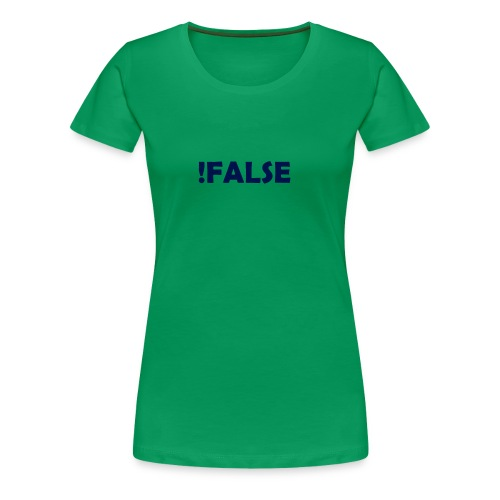 !False - Frauen Premium T-Shirt
