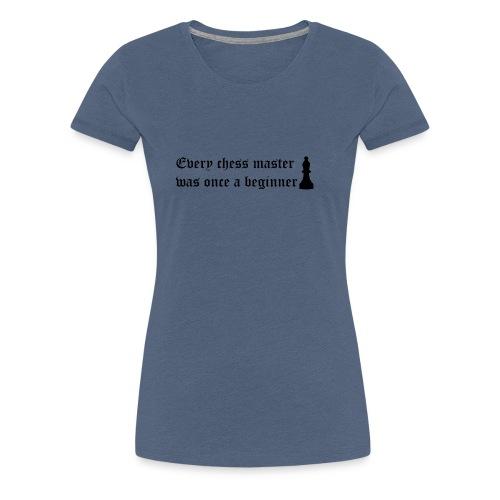 Cada maestro de ajedrez fue una vez un novato - Camiseta premium mujer