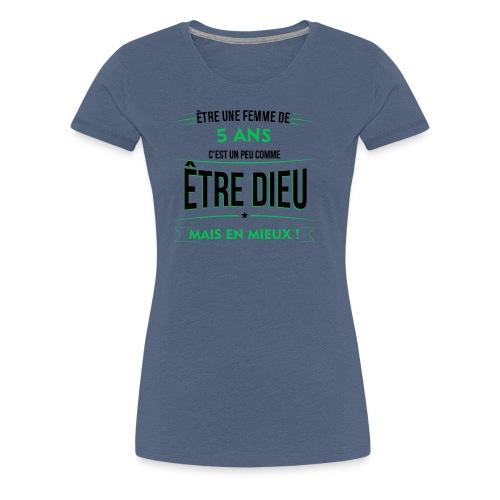 age 5 ANS dieu mais en mieux - T-shirt Premium Femme