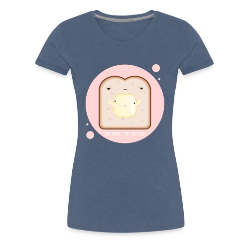 The more, the butter ! - T-shirt Premium Femme