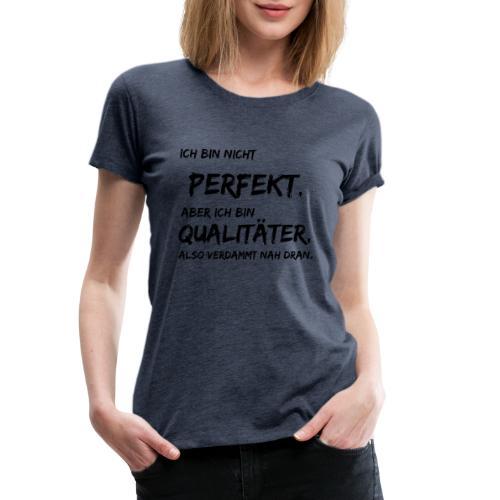 nicht perfekt qualitäter black - Frauen Premium T-Shirt