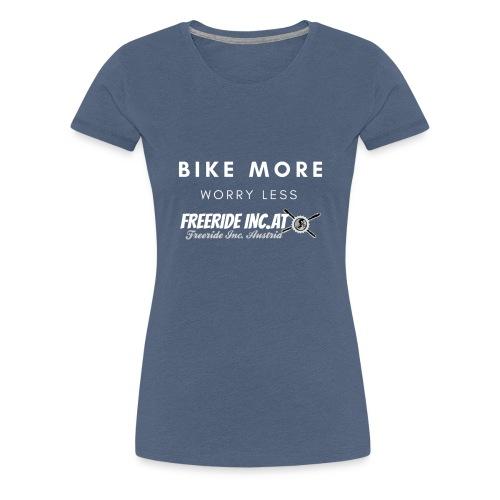BIKE MORE WORRY LESS weiß - Frauen Premium T-Shirt