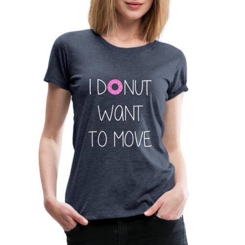 donut want to move white - Frauen Premium T-Shirt