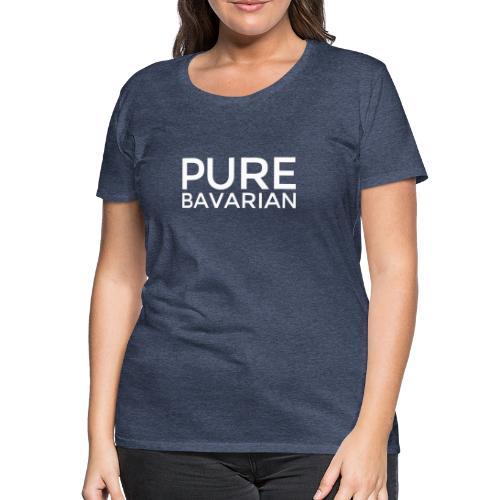 PURE BAVARIAN (Weiß) Bayern Pur - Frauen Premium T-Shirt